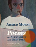 Poems of Alexandria and New York by Ahmed Morsi (Banipal Books, 2021)