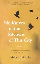No Knives in the Kitchens of this City by Khaled Khalifa